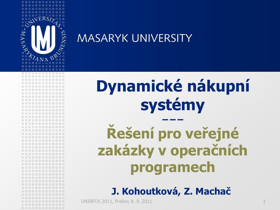 UNINFOS 2011, Prešov, 8. 9. 20111 Dynamické nákupní systémy −−− Řešení pro veřejné zakázky v operačních programech J. Kohoutková, Z. Machač