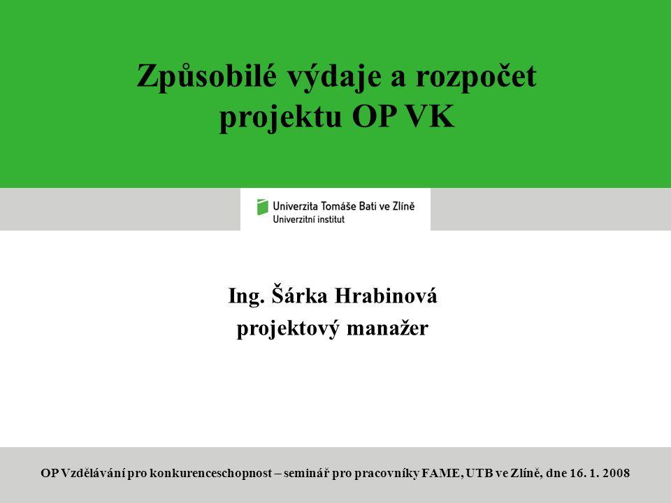 Ing. Šárka Hrabinová projektový manažer Způsobilé výdaje a rozpočet projektu OP VK OP Vzdělávání pro konkurenceschopnost  seminář pro pracovníky FAME