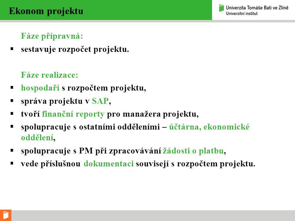 Ekonom projektu Fáze přípravná:  sestavuje rozpočet projektu. Fáze realizace:  hospodaří s rozpočtem projektu,  správa projektu v SAP,  tvoří fina