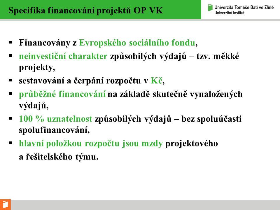 Specifika financování projektů OP VK  Financovány z Evropského sociálního fondu,  neinvestiční charakter způsobilých výdajů – tzv. měkké projekty, 