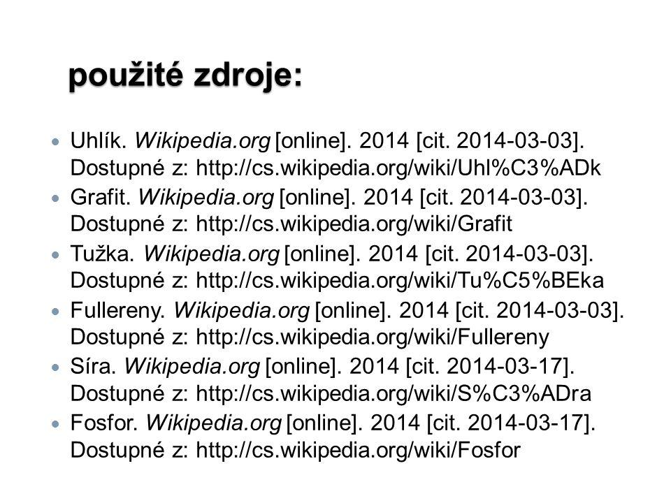 použité zdroje: Uhlík. Wikipedia.org [online]. 2014 [cit. 2014-03-03]. Dostupné z: http://cs.wikipedia.org/wiki/Uhl%C3%ADk Grafit. Wikipedia.org [onli