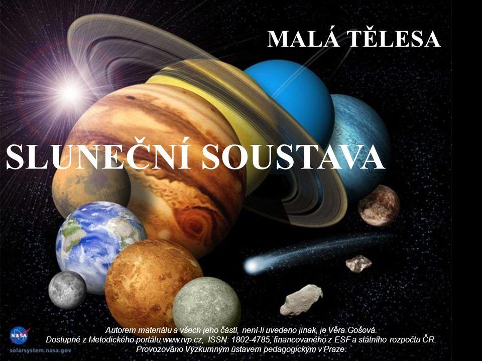 SLUNEČNÍ SOUSTAVA MALÁ TĚLESA Autorem materiálu a všech jeho částí, není-li uvedeno jinak, je Věra Gošová.