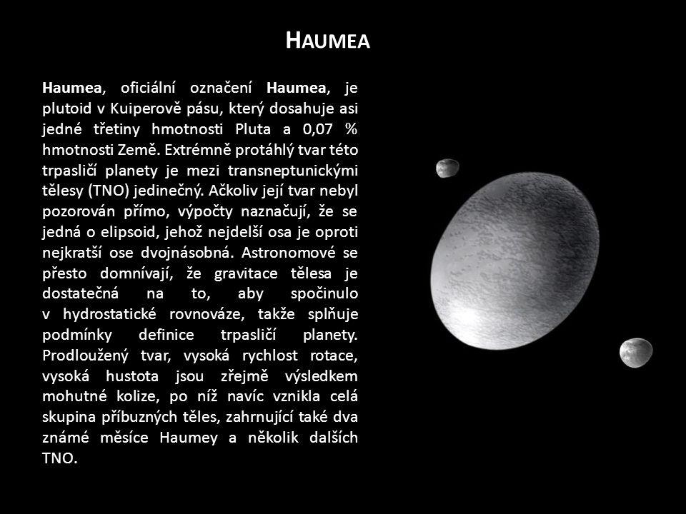H AUMEA Haumea, oficiální označení Haumea, je plutoid v Kuiperově pásu, který dosahuje asi jedné třetiny hmotnosti Pluta a 0,07 % hmotnosti Země.