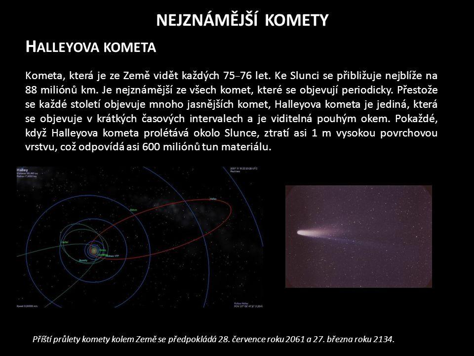 H ALLEYOVA KOMETA Kometa, která je ze Země vidět každých 75 − 76 let.
