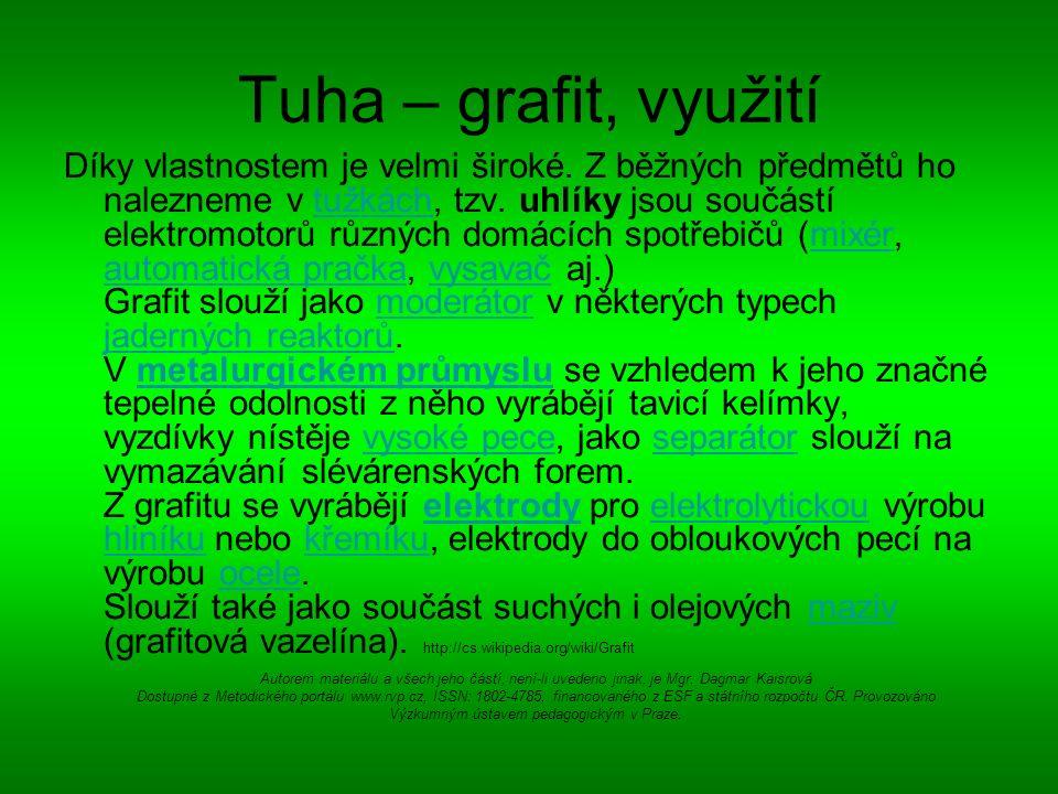 Tuha – grafit, využití Díky vlastnostem je velmi široké. Z běžných předmětů ho nalezneme v tužkách, tzv. uhlíky jsou součástí elektromotorů různých do