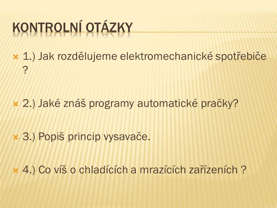  1.) Jak rozdělujeme elektromechanické spotřebiče ?  2.) Jaké znáš programy automatické pračky?  3.) Popiš princip vysavače.  4.) Co víš o chladíc