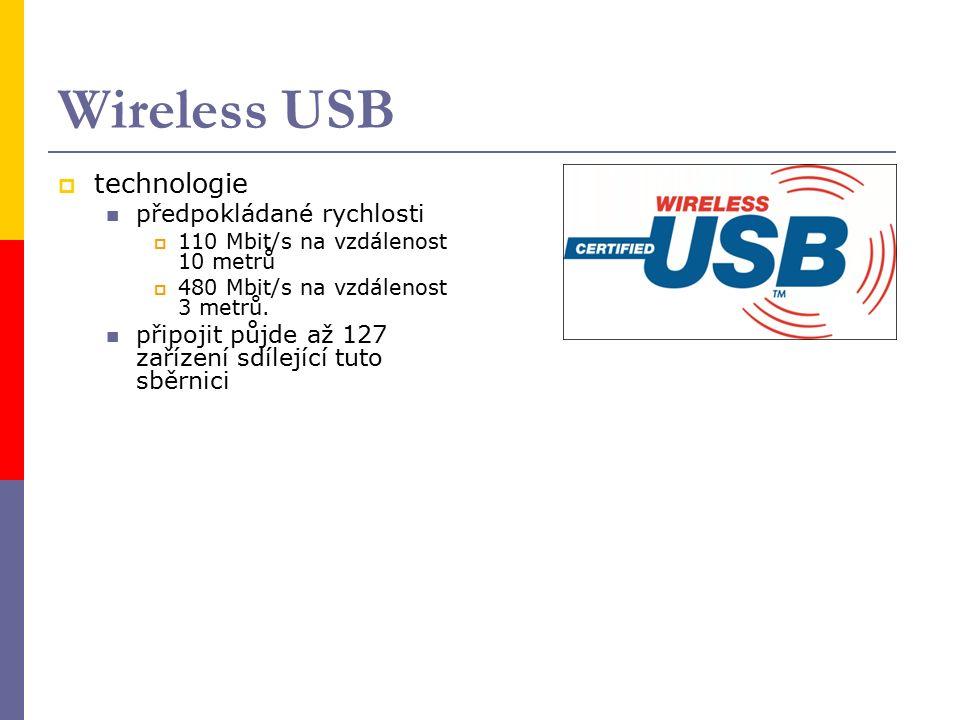 Wireless USB  technologie předpokládané rychlosti  110 Mbit/s na vzdálenost 10 metrů  480 Mbit/s na vzdálenost 3 metrů.