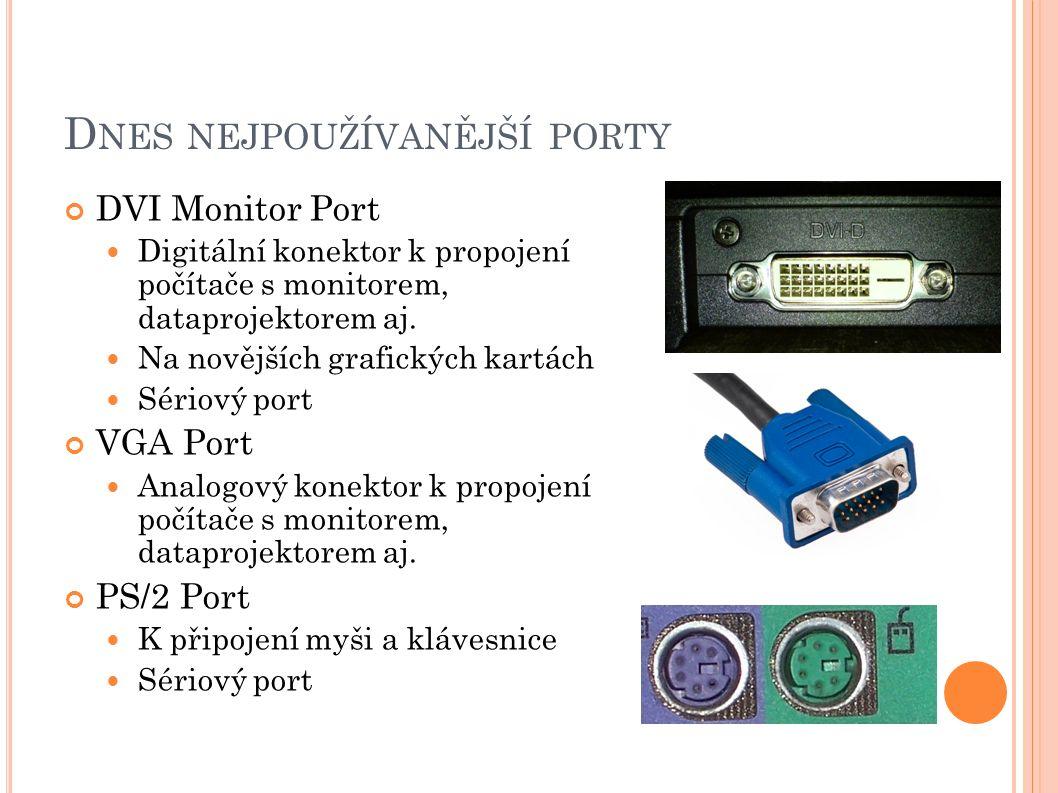 D NES NEJPOUŽÍVANĚJŠÍ PORTY Ethernet 10/100/gigabit port K připojení k internetu Konektor RJ-45 USB Port Nahradil většinu předchozím Sériový port Několik typů Dnes USB 2.0 a USB 3.0 Firewire Port K připojení videokamer, externích pevných disků Sériový port Méně rozšířen než USB