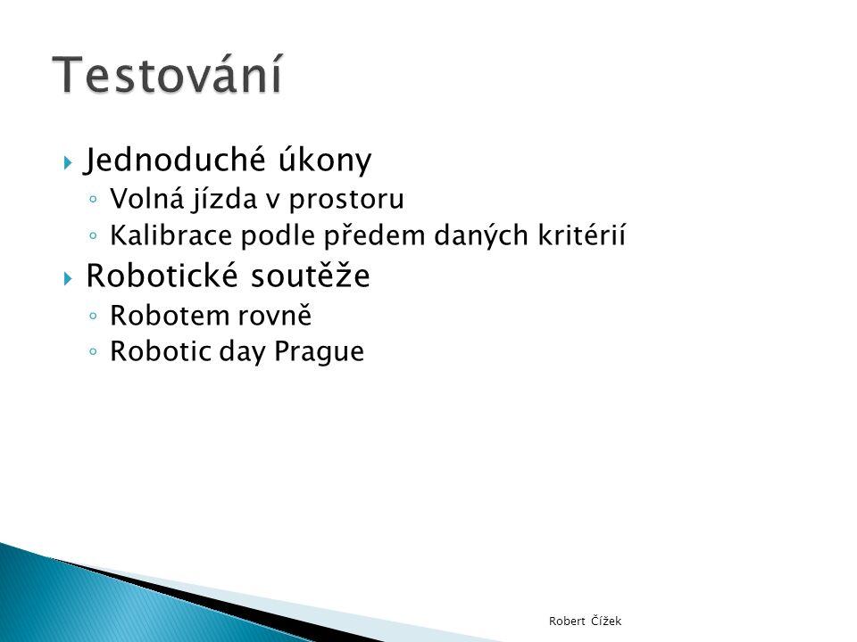  Jednoduché úkony ◦ Volná jízda v prostoru ◦ Kalibrace podle předem daných kritérií  Robotické soutěže ◦ Robotem rovně ◦ Robotic day Prague Robert Č