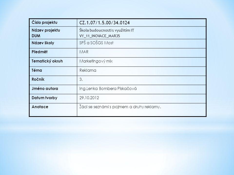 Číslo projektu CZ.1.07/1.5.00/34.0124 Název projektu DUM Škola budoucnosti s využitím IT VY_11_INOVACE_MAR35 Název školy SPŠ a SOŠGS Most Předmět MAR Tematický okruh Marketingový mix Téma Reklama Ročník 3.