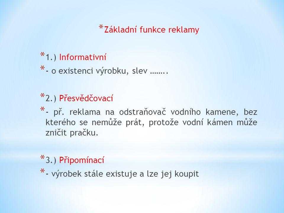 * Základní funkce reklamy * 1.) Informativní * - o existenci výrobku, slev ……..