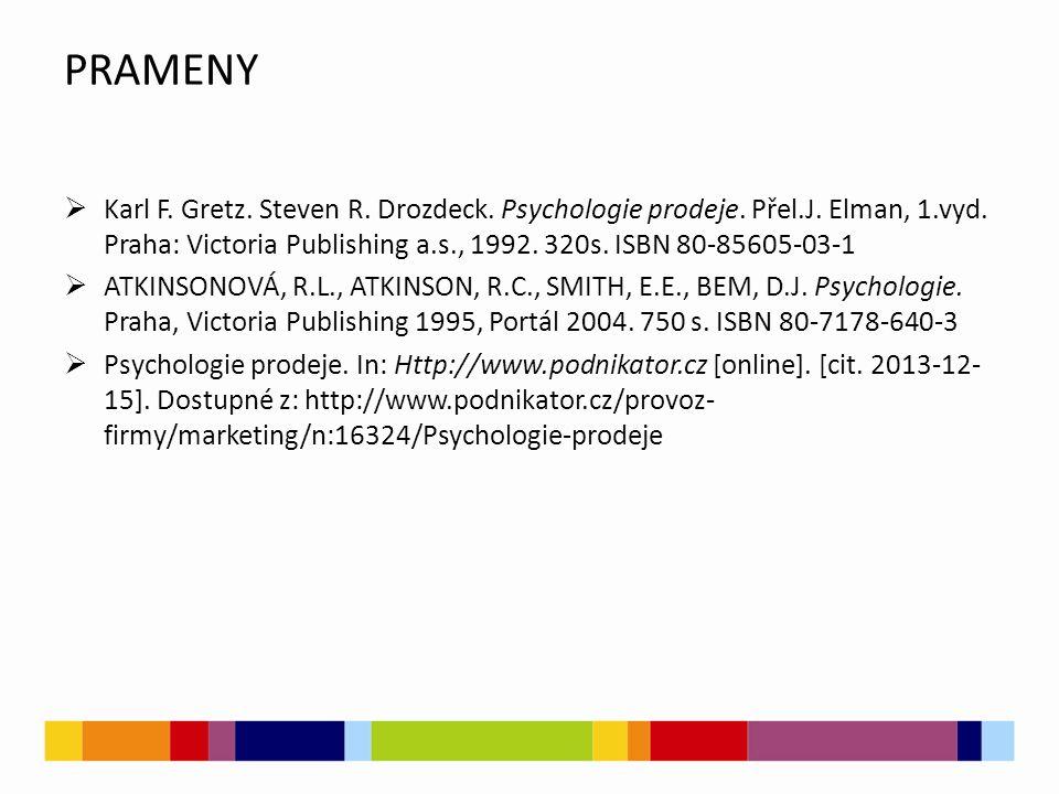 PRAMENY  Karl F. Gretz. Steven R. Drozdeck. Psychologie prodeje. Přel.J. Elman, 1.vyd. Praha: Victoria Publishing a.s., 1992. 320s. ISBN 80-85605-03-