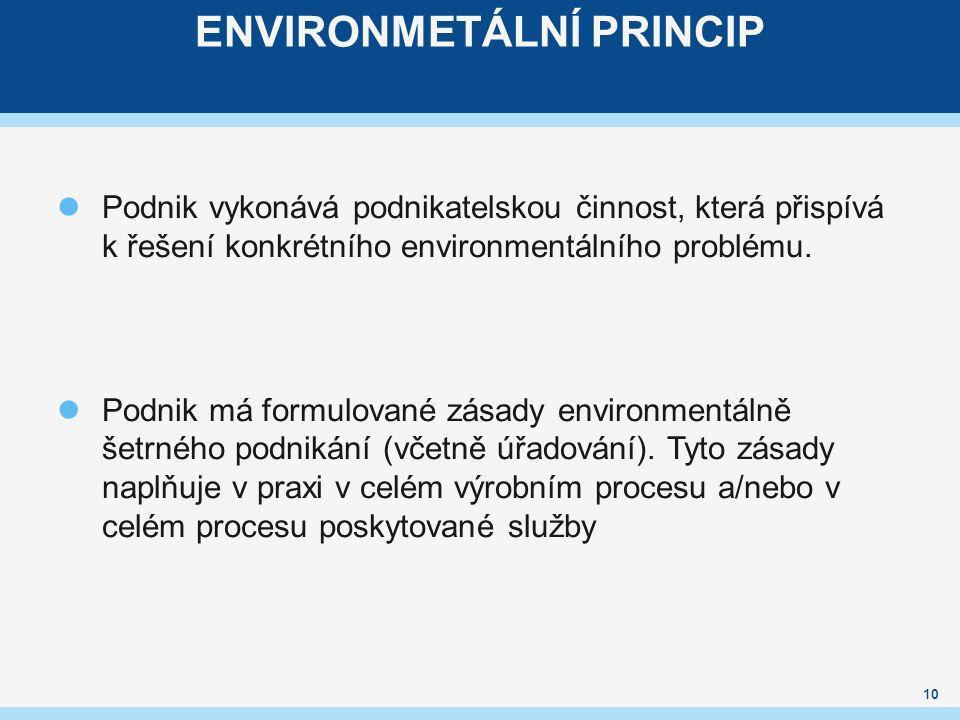 ENVIRONMETÁLNÍ PRINCIP Podnik vykonává podnikatelskou činnost, která přispívá k řešení konkrétního environmentálního problému.