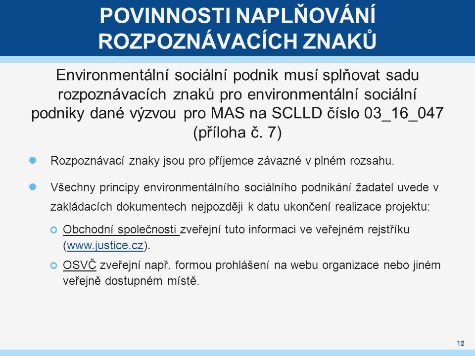 POVINNOSTI NAPLŇOVÁNÍ ROZPOZNÁVACÍCH ZNAKŮ Environmentální sociální podnik musí splňovat sadu rozpoznávacích znaků pro environmentální sociální podniky dané výzvou pro MAS na SCLLD číslo 03_16_047 (příloha č.
