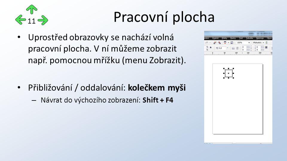 Uprostřed obrazovky se nachází volná pracovní plocha. V ní můžeme zobrazit např. pomocnou mřížku (menu Zobrazit). Přibližování / oddalování: kolečkem