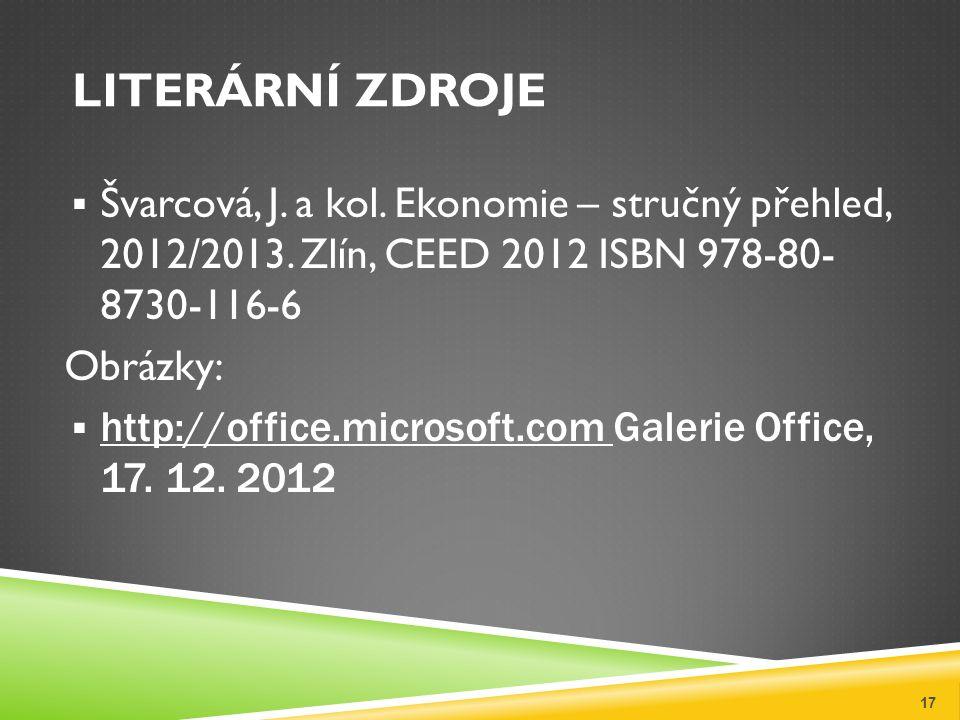 LITERÁRNÍ ZDROJE  Švarcová, J. a kol. Ekonomie – stručný přehled, 2012/2013. Zlín, CEED 2012 ISBN 978-80- 8730-116-6 Obrázky:  http://office.microso