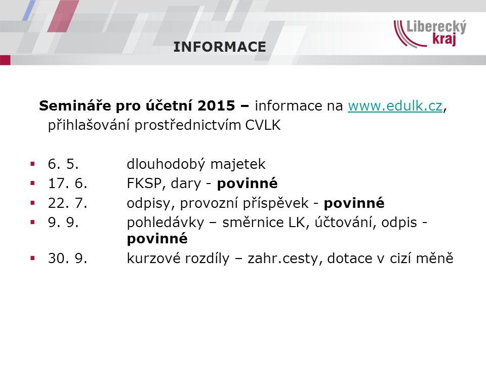 INFORMACE Semináře pro účetní 2015 – informace na www.edulk.cz,www.edulk.cz přihlašování prostřednictvím CVLK  6. 5.dlouhodobý majetek  17. 6.FKSP,