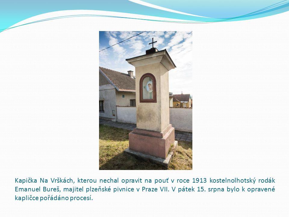 Kapička Na Vrškách, kterou nechal opravit na pouť v roce 1913 kostelnolhotský rodák Emanuel Bureš, majitel plzeňské pivnice v Praze VII.