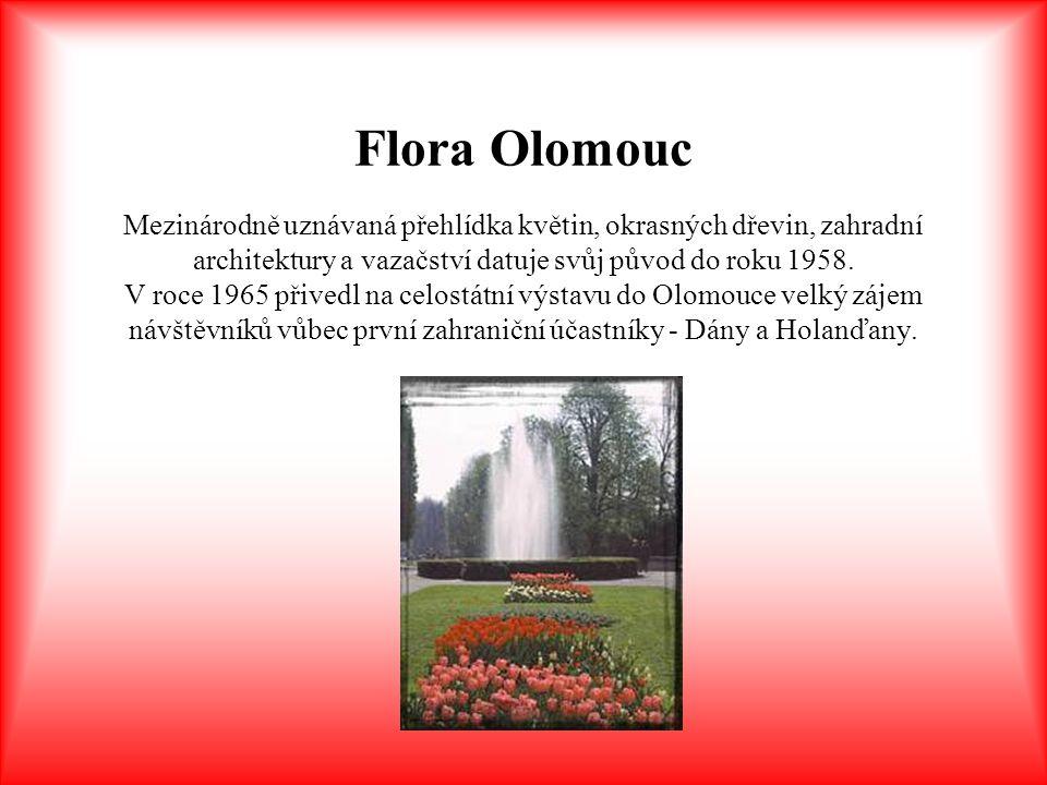 Flora Olomouc Mezinárodně uznávaná přehlídka květin, okrasných dřevin, zahradní architektury a vazačství datuje svůj původ do roku 1958. V roce 1965 p