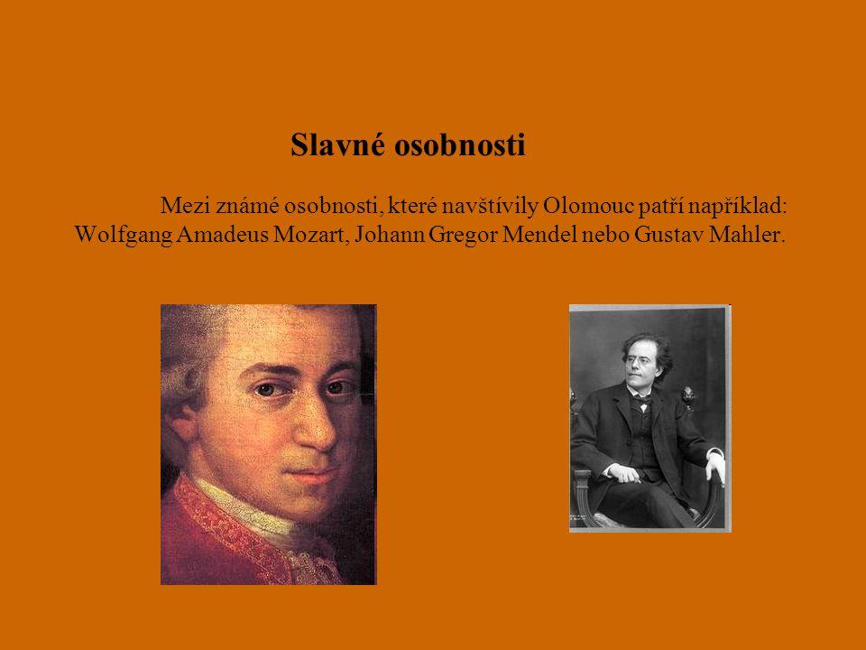 Slavné osobnosti Mezi známé osobnosti, které navštívily Olomouc patří například: Wolfgang Amadeus Mozart, Johann Gregor Mendel nebo Gustav Mahler.
