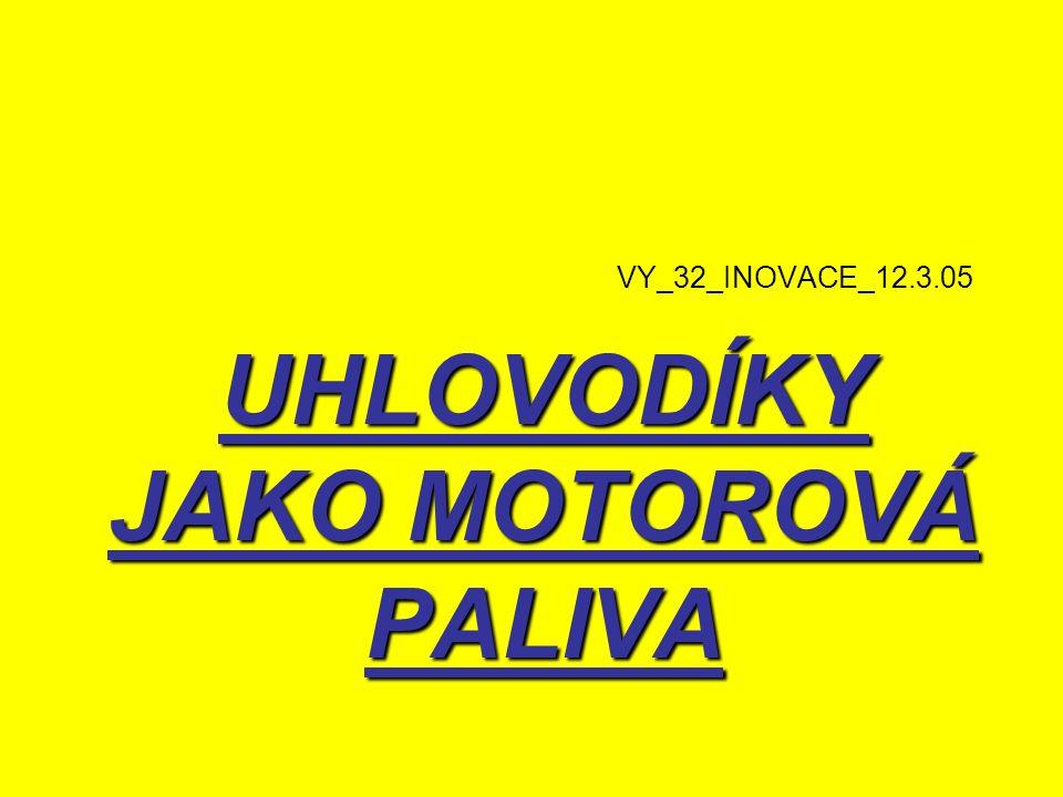 VY_32_INOVACE_12.3.05 UHLOVODÍKY JAKO MOTOROVÁ PALIVA