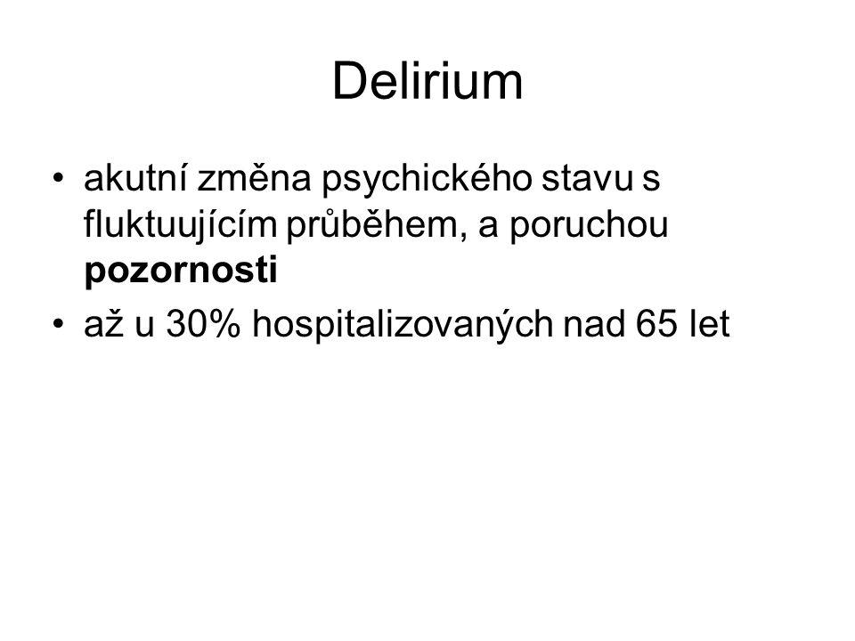 Delirium akutní změna psychického stavu s fluktuujícím průběhem, a poruchou pozornosti až u 30% hospitalizovaných nad 65 let