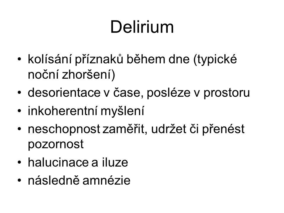 Delirium kolísání příznaků během dne (typické noční zhoršení) desorientace v čase, posléze v prostoru inkoherentní myšlení neschopnost zaměřit, udržet či přenést pozornost halucinace a iluze následně amnézie