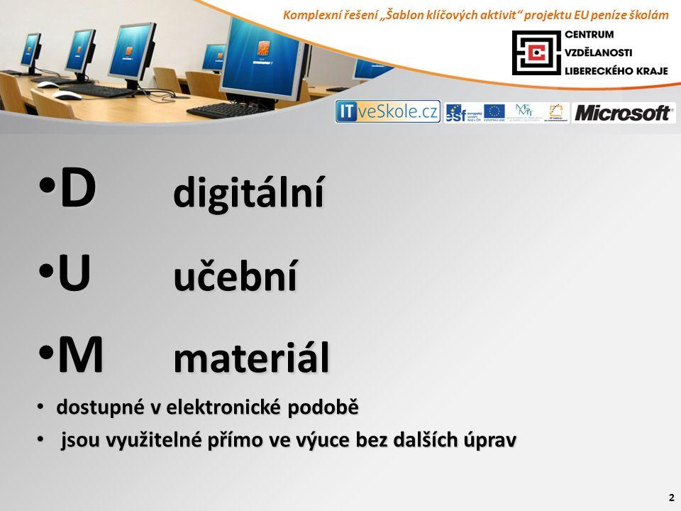 """Komplexní řešení """"Šablon klíčových aktivit projektu EU peníze školám 2 D digitální D digitální U učební U učební M materiál M materiál dostupné v elektronické podobě dostupné v elektronické podobě jsou využitelné přímo ve výuce bez dalších úprav jsou využitelné přímo ve výuce bez dalších úprav"""