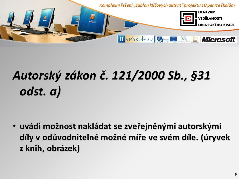 6 Autorský zákon č. 121/2000 Sb., §31 odst. a) uvádí možnost nakládat se zveřejněnými autorskými díly v odůvodnitelné možné míře ve svém díle. (úryvek
