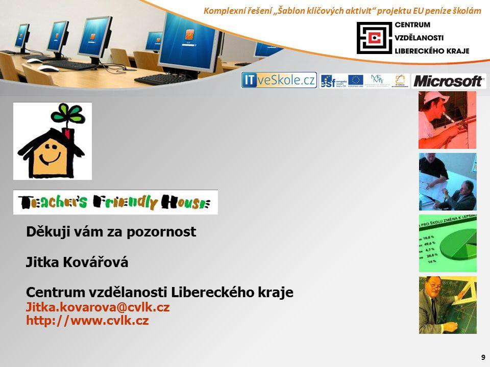 """Komplexní řešení """"Šablon klíčových aktivit"""" projektu EU peníze školám 9 Děkuji vám za pozornost Jitka Kovářová Centrum vzdělanosti Libereckého kraje J"""