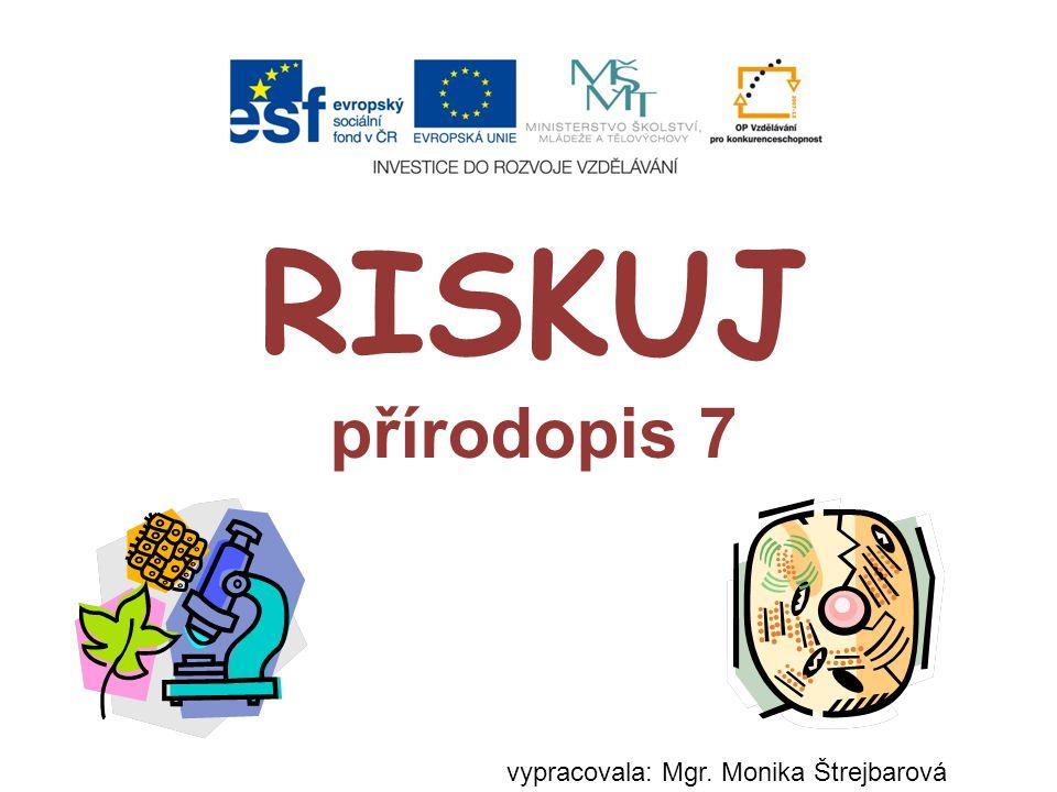 RISKUJ přírodopis 7 vypracovala: Mgr. Monika Štrejbarová