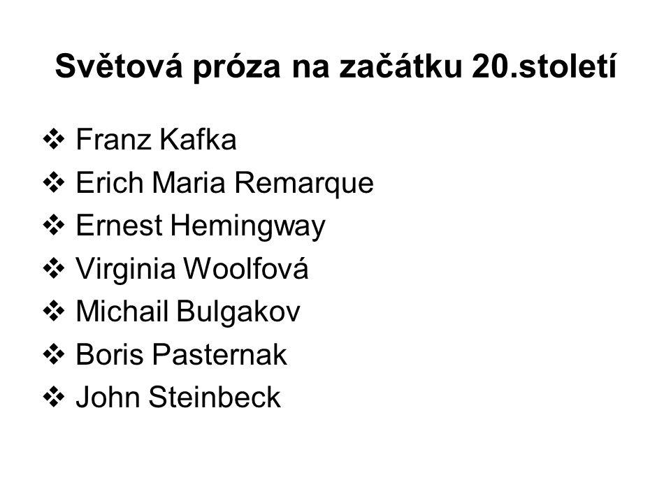 Světová próza na začátku 20.století  Franz Kafka  Erich Maria Remarque  Ernest Hemingway  Virginia Woolfová  Michail Bulgakov  Boris Pasternak  John Steinbeck