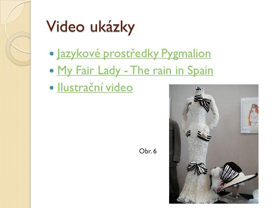 Video ukázky Jazykové prostředky Pygmalion My Fair Lady - The rain in Spain Ilustrační video Obr. 6