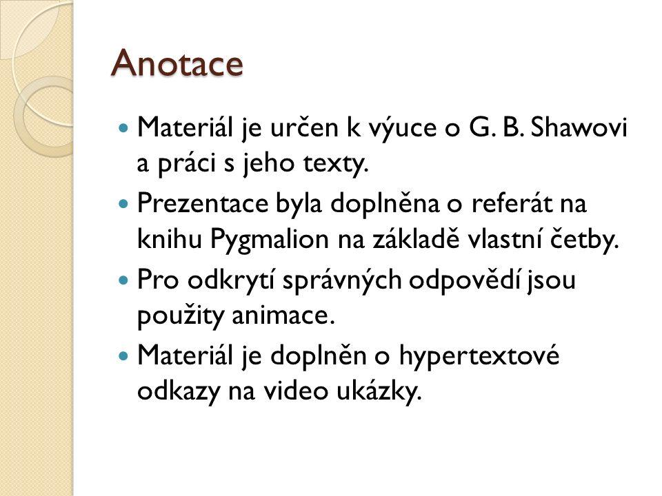 Anotace Materiál je určen k výuce o G. B. Shawovi a práci s jeho texty.