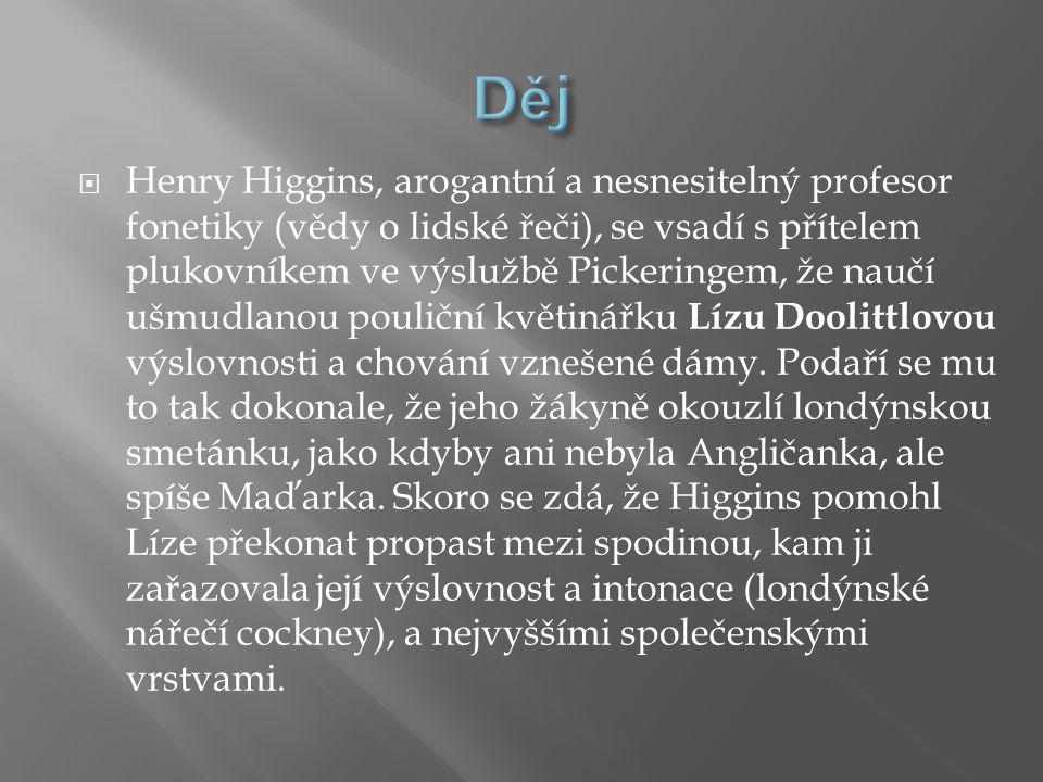  Henry Higgins, arogantní a nesnesitelný profesor fonetiky (vědy o lidské řeči), se vsadí s přítelem plukovníkem ve výslužbě Pickeringem, že naučí ušmudlanou pouliční květinářku Lízu Doolittlovou výslovnosti a chování vznešené dámy.