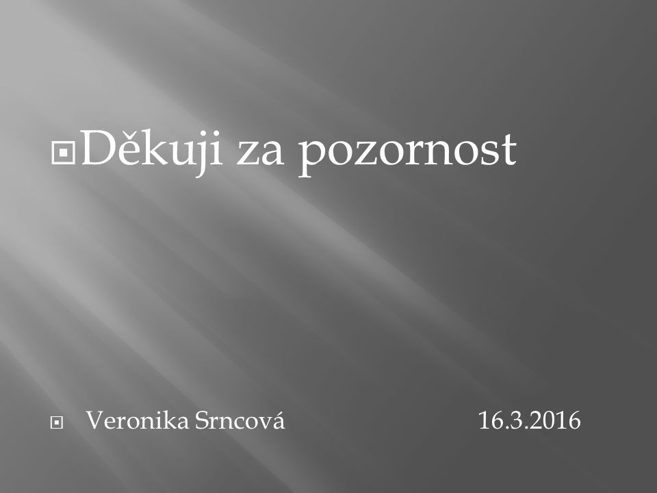  Děkuji za pozornost  Veronika Srncová 16.3.2016