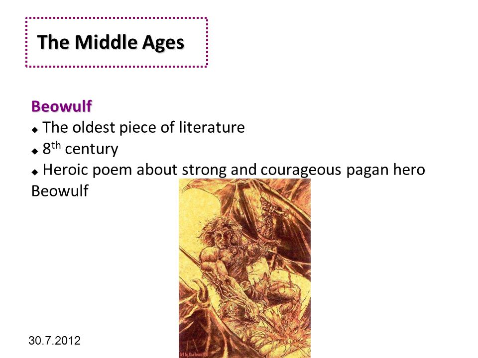 Kliknutím lze upravit styl předlohy. 30.7.2012 The Middle Ages The Middle Ages Beowulf  The oldest piece of literature  8 th century  Heroic poem a