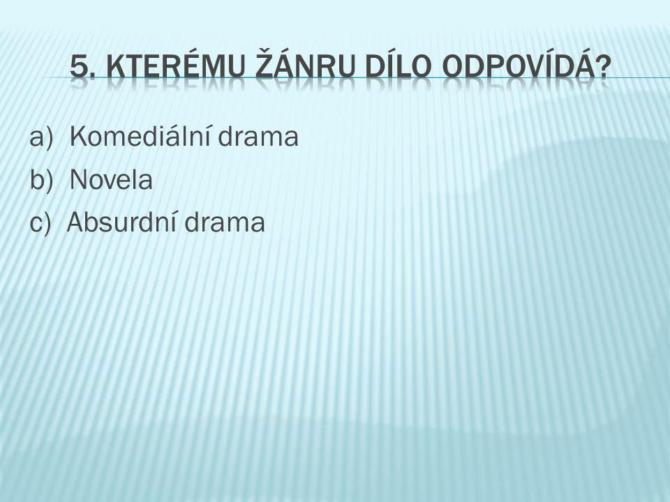 a) Komediální drama b) Novela c) Absurdní drama
