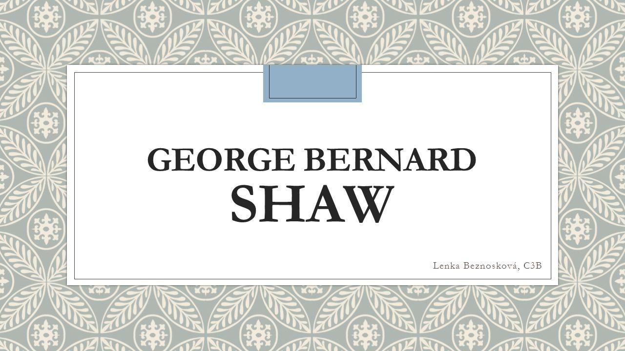 GEORGE BERNARD SHAW Lenka Beznosková, C3B
