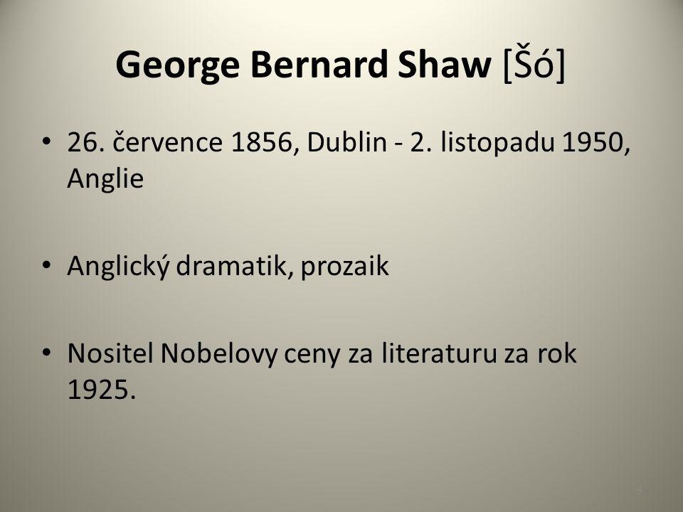 George Bernard Shaw [Šó] 26. července 1856, Dublin - 2.