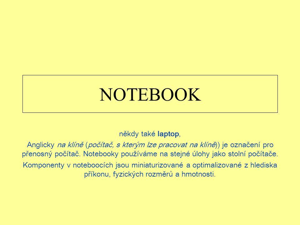 NOTEBOOK někdy také laptop, Anglicky na klíně (počítač, s kterým lze pracovat na klíně)) je označení pro přenosný počítač.