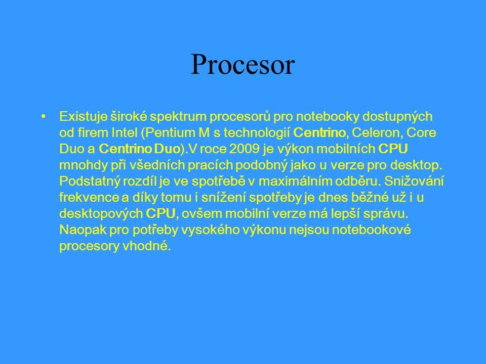 Procesor Existuje široké spektrum procesorů pro notebooky dostupných od firem Intel (Pentium M s technologií Centrino, Celeron, Core Duo a Centrino Duo).V roce 2009 je výkon mobilních CPU mnohdy při všedních pracích podobný jako u verze pro desktop.