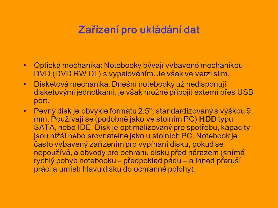 Zařízení pro ukládání dat Optická mechanika: Notebooky bývají vybavené mechanikou DVD (DVD RW DL) s vypalováním. Je však ve verzi slim. Disketová mech