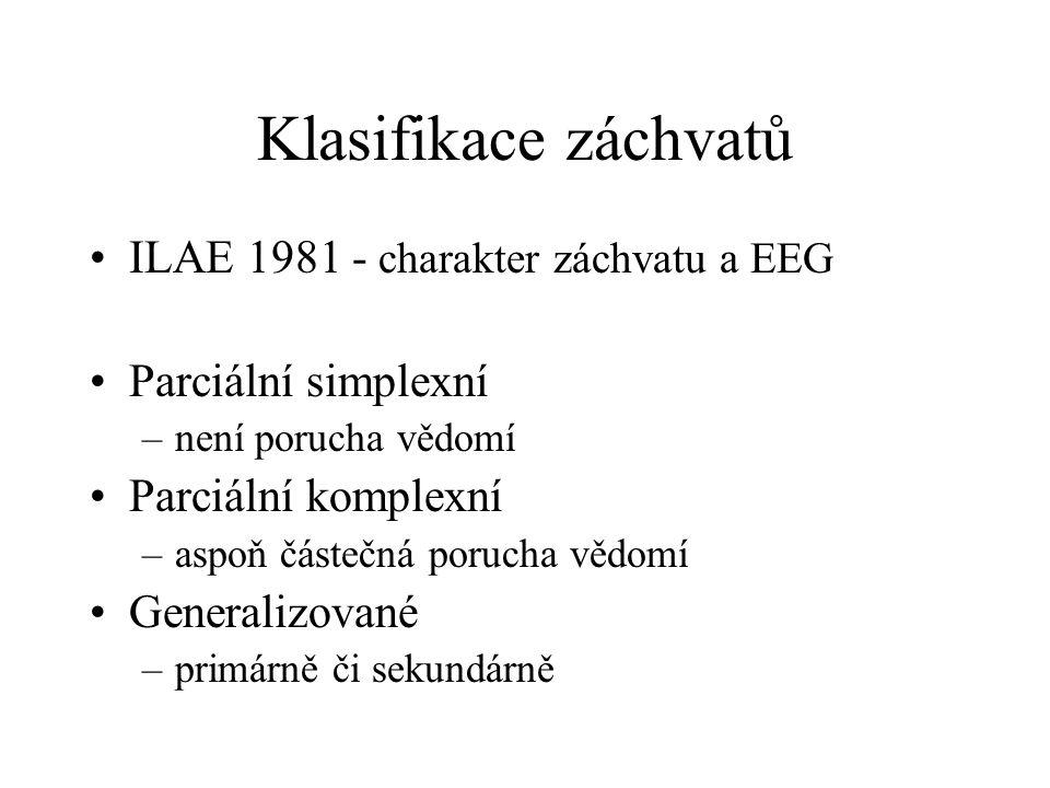 Klasifikace záchvatů ILAE 1981 - charakter záchvatu a EEG Parciální simplexní –není porucha vědomí Parciální komplexní –aspoň částečná porucha vědomí Generalizované –primárně či sekundárně