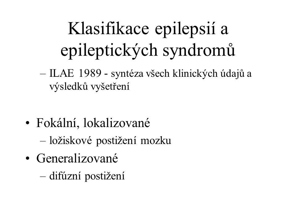 Klasifikace epilepsií a epileptických syndromů –ILAE 1989 - syntéza všech klinických údajů a výsledků vyšetření Fokální, lokalizované –ložiskové postižení mozku Generalizované –difúzní postižení