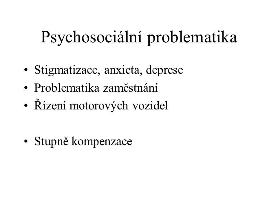 Psychosociální problematika Stigmatizace, anxieta, deprese Problematika zaměstnání Řízení motorových vozidel Stupně kompenzace