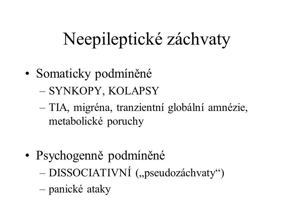 """Neepileptické záchvaty Somaticky podmíněné –SYNKOPY, KOLAPSY –TIA, migréna, tranzientní globální amnézie, metabolické poruchy Psychogenně podmíněné –DISSOCIATIVNÍ (""""pseudozáchvaty ) –panické ataky"""