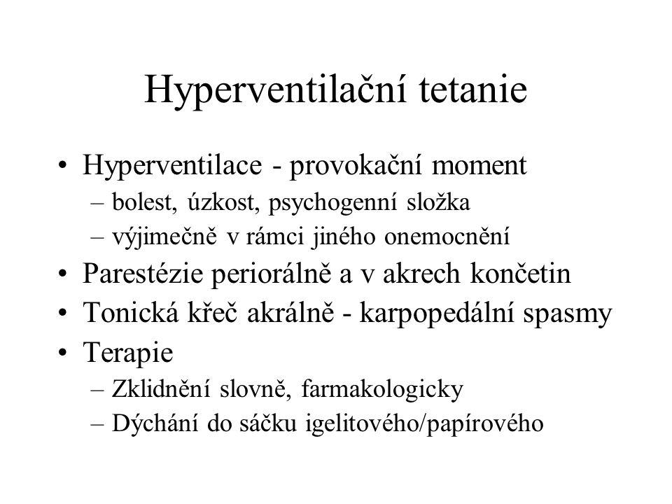 Hyperventilační tetanie Hyperventilace - provokační moment –bolest, úzkost, psychogenní složka –výjimečně v rámci jiného onemocnění Parestézie periorálně a v akrech končetin Tonická křeč akrálně - karpopedální spasmy Terapie –Zklidnění slovně, farmakologicky –Dýchání do sáčku igelitového/papírového