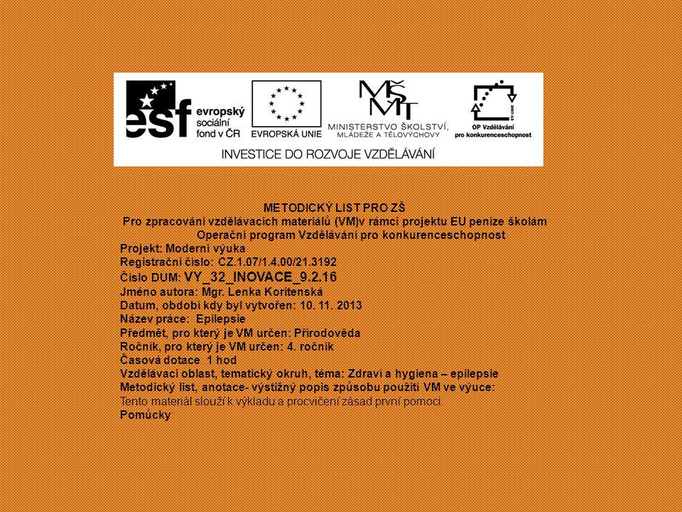 METODICKÝ LIST PRO ZŠ Pro zpracování vzdělávacích materiálů (VM)v rámci projektu EU peníze školám Operační program Vzdělávání pro konkurenceschopnost Projekt: Moderní výuka Registrační číslo: CZ.1.07/1.4.00/21.3192 Číslo DUM: VY_32_INOVACE_9.2.16 Jméno autora: Mgr.