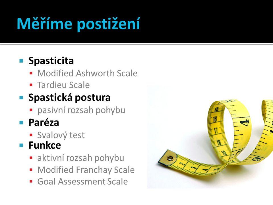  Spasticita  Modified Ashworth Scale  Tardieu Scale  Spastická postura  pasivní rozsah pohybu  Paréza  Svalový test  Funkce  aktivní rozsah pohybu  Modified Franchay Scale  Goal Assessment Scale